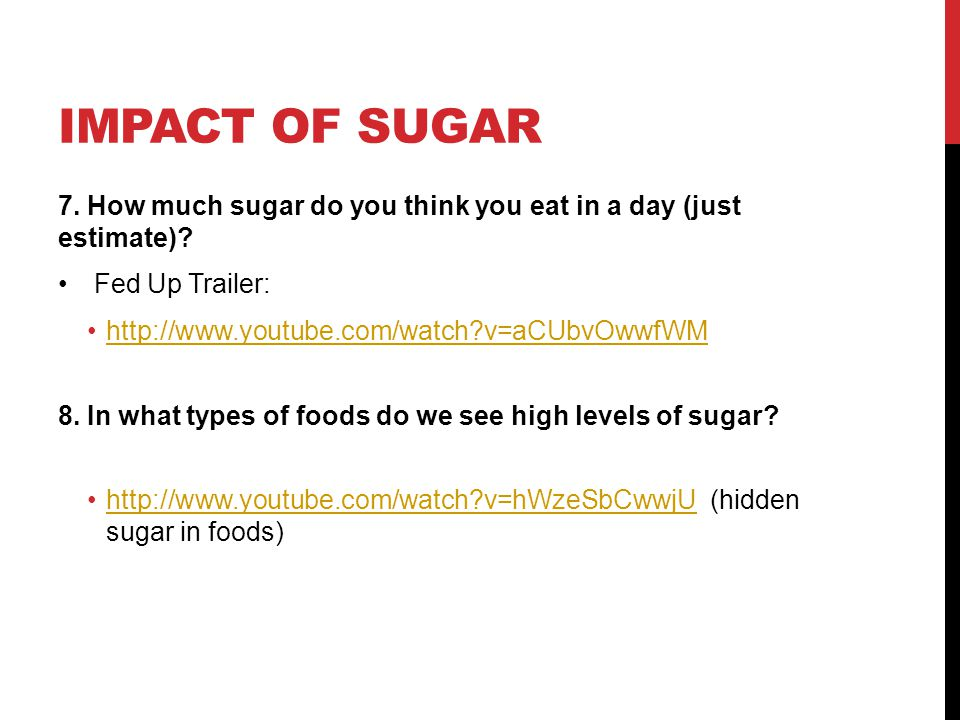 IMPACT OF SUGAR 7. How much sugar do you think you eat in a day (just estimate).