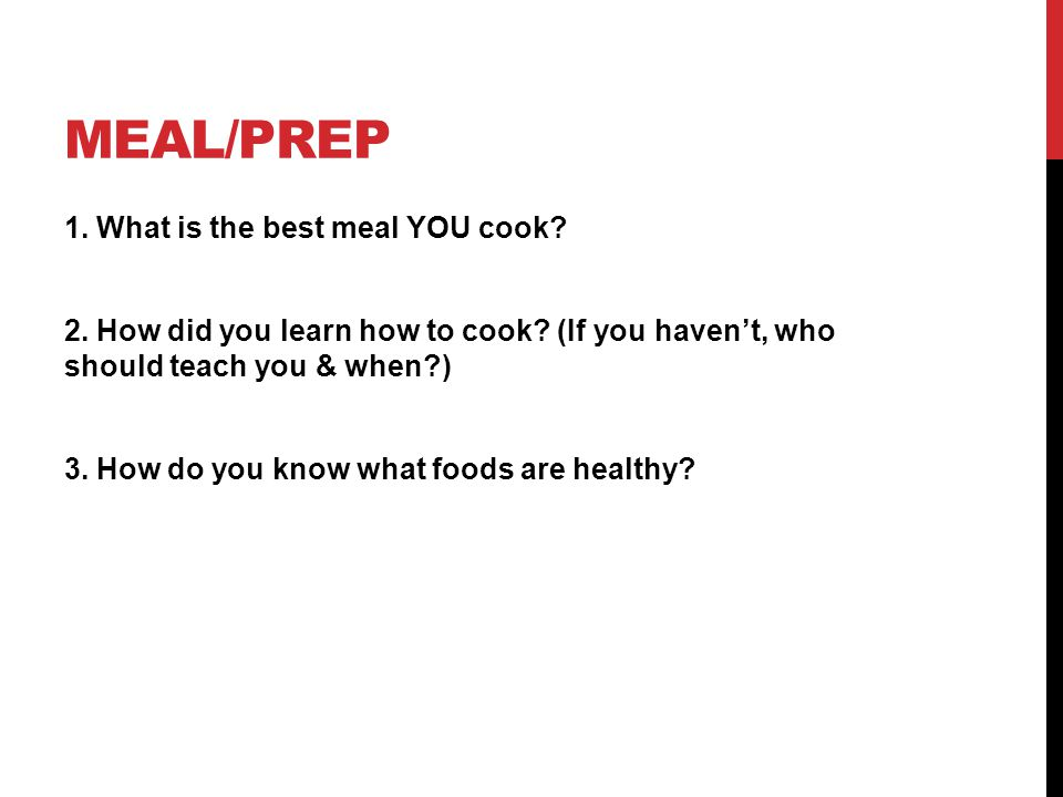 MEAL/PREP 1. What is the best meal YOU cook. 2. How did you learn how to cook.
