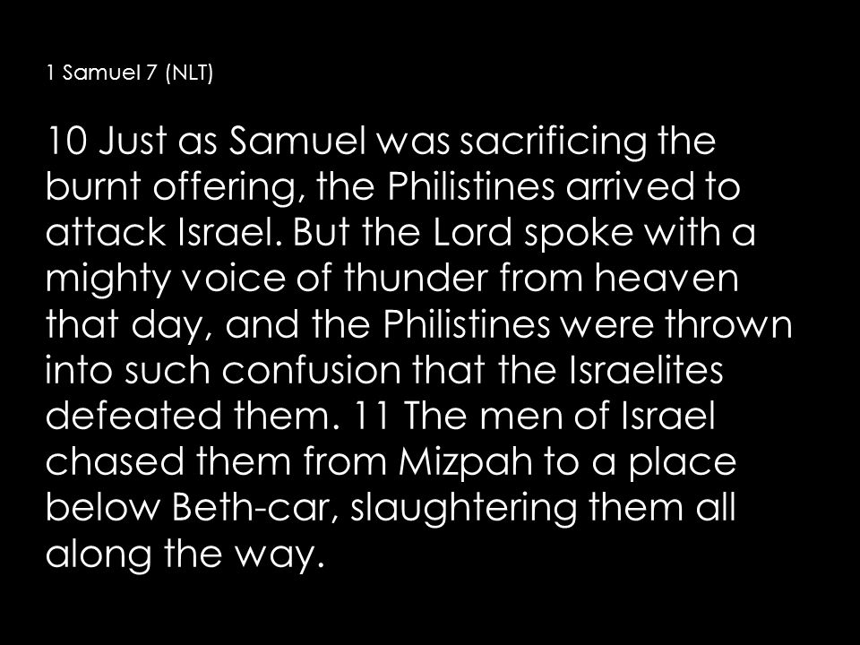 10 Just as Samuel was sacrificing the burnt offering, the Philistines arrived to attack Israel.