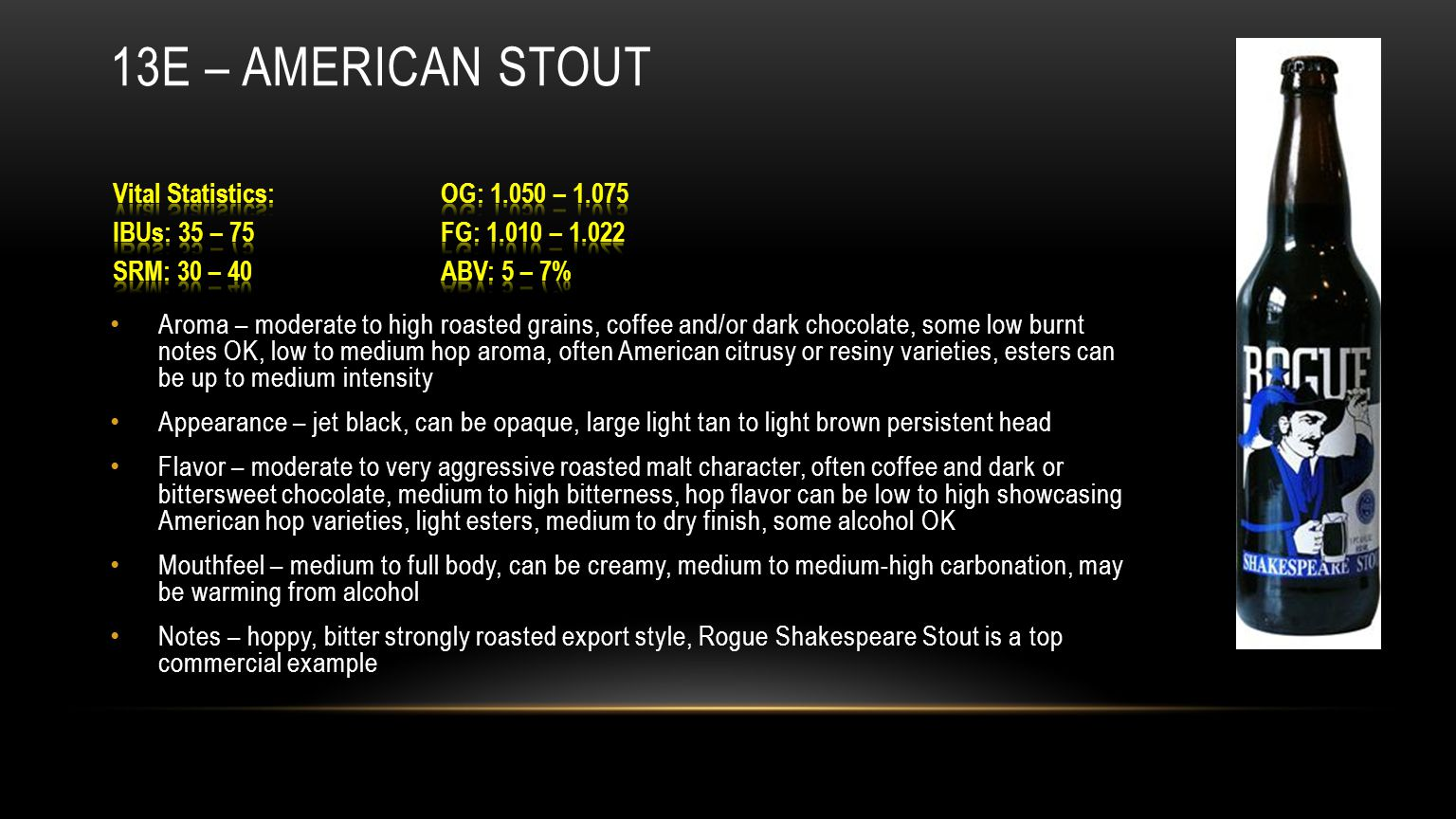Aroma – moderate to high roasted grains, coffee and/or dark chocolate, some low burnt notes OK, low to medium hop aroma, often American citrusy or res
