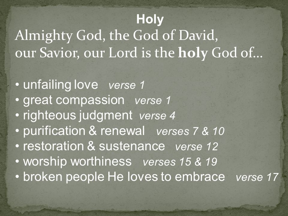 Holy Almighty God, the God of David, our Savior, our Lord is the holy God of… unfailing love verse 1 great compassion verse 1 righteous judgment verse