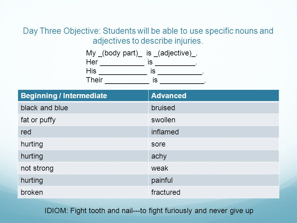 Day Three Objective: Students will be able to use specific nouns and adjectives to describe injuries.