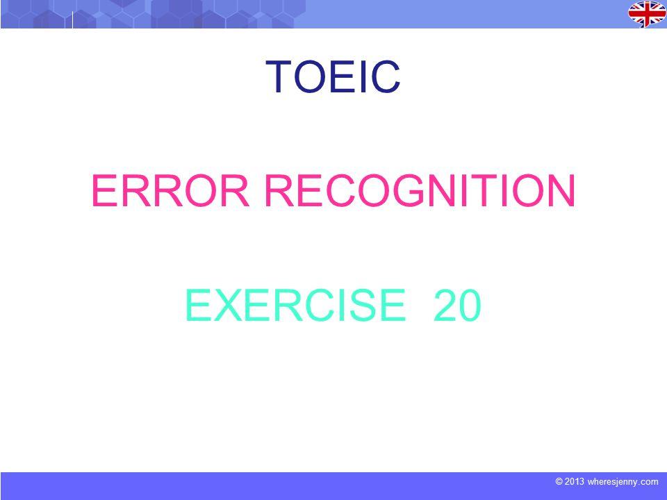 © 2013 wheresjenny.com TOEIC ERROR RECOGNITION EXERCISE 20