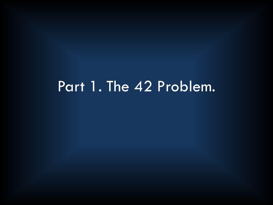 Part 1. The 42 Problem.