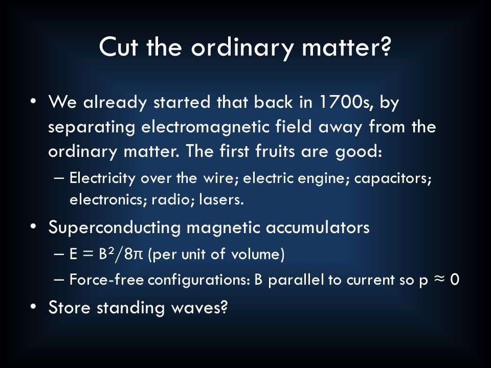 Cut the ordinary matter? We already started that back in 1700s, by separating electromagnetic field away from the ordinary matter. The first fruits ar