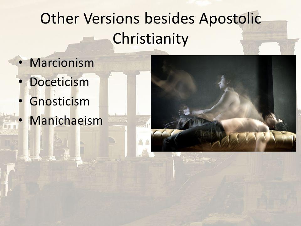 Other Versions besides Apostolic Christianity Marcionism Doceticism Gnosticism Manichaeism