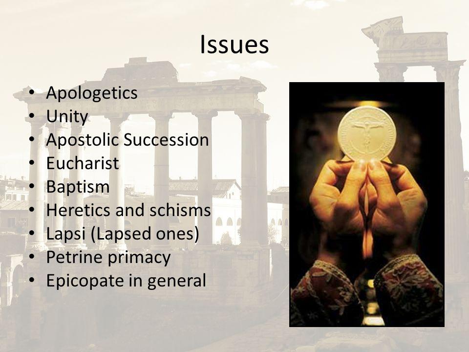 Issues Apologetics Unity Apostolic Succession Eucharist Baptism Heretics and schisms Lapsi (Lapsed ones) Petrine primacy Epicopate in general