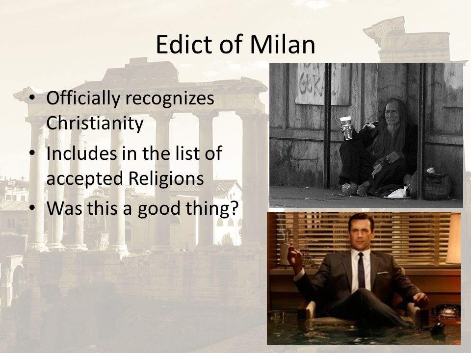 Edict of Milan Officially recognizes Christianity Includes in the list of accepted Religions Was this a good thing