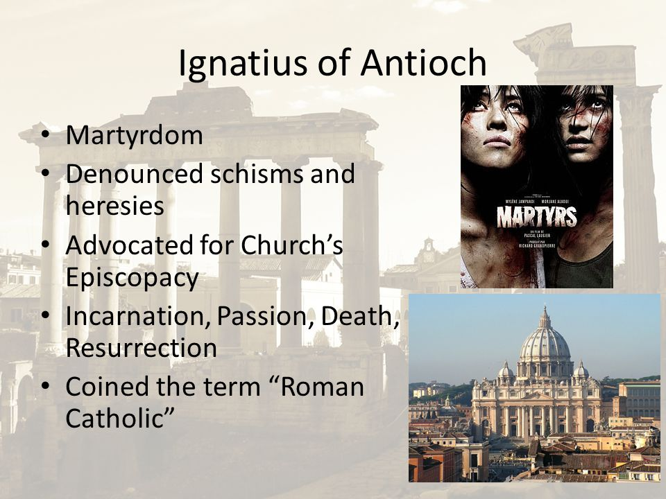 Ignatius of Antioch Martyrdom Denounced schisms and heresies Advocated for Church's Episcopacy Incarnation, Passion, Death, Resurrection Coined the te