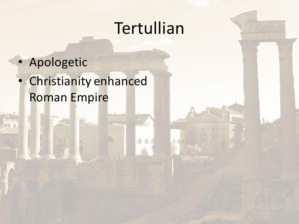 Tertullian Apologetic Christianity enhanced Roman Empire