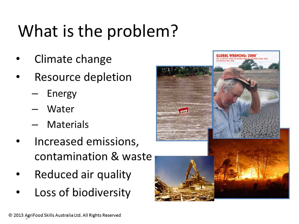 Climate change Resource depletion – Energy – Water – Materials Increased emissions, contamination & waste Reduced air quality Loss of biodiversity 2 What is the problem