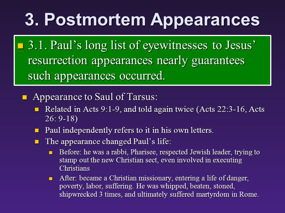 3. Postmortem Appearances 3.1. Paul's long list of eyewitnesses to Jesus' resurrection appearances nearly guarantees such appearances occurred. 3.1. P
