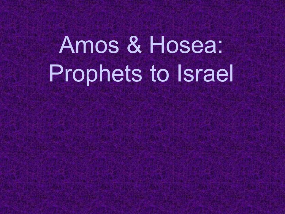 Amos & Hosea: Prophets to Israel