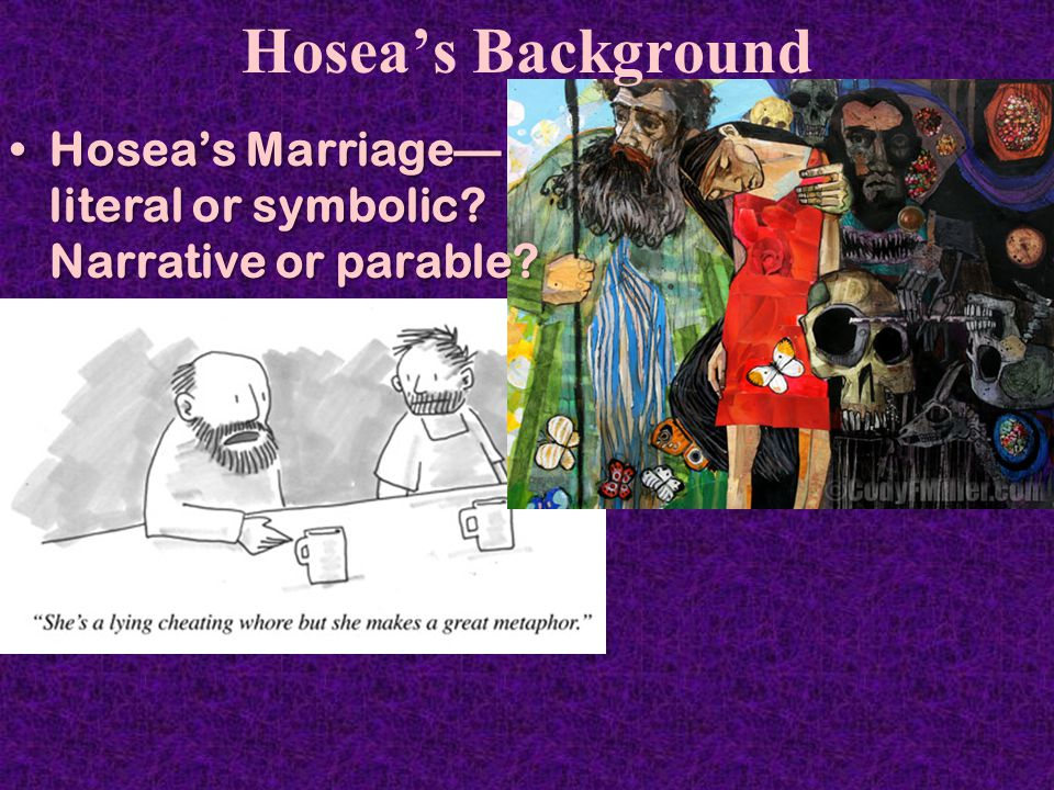 Hosea's Background Hosea's Marriage— literal or symbolic.