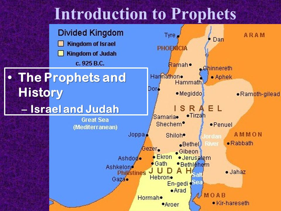 Introduction to Prophets The Prophets and HistoryThe Prophets and History –Israel and Judah
