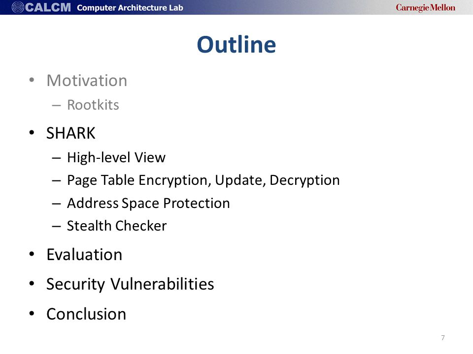 Outline Motivation – Rootkits SHARK – High-level View – Page Table Encryption, Update, Decryption – Address Space Protection – Stealth Checker Evaluation Security Vulnerabilities Conclusion 7