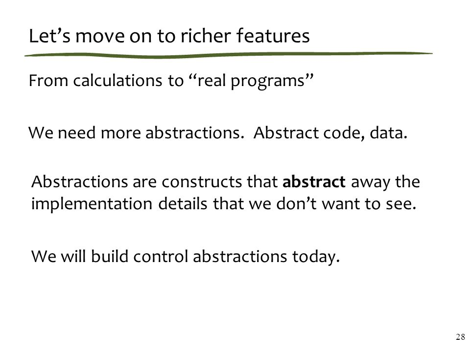 Let's move on to richer features From calculations to real programs We need more abstractions.