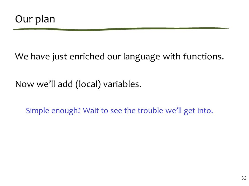 Our plan We have just enriched our language with functions.