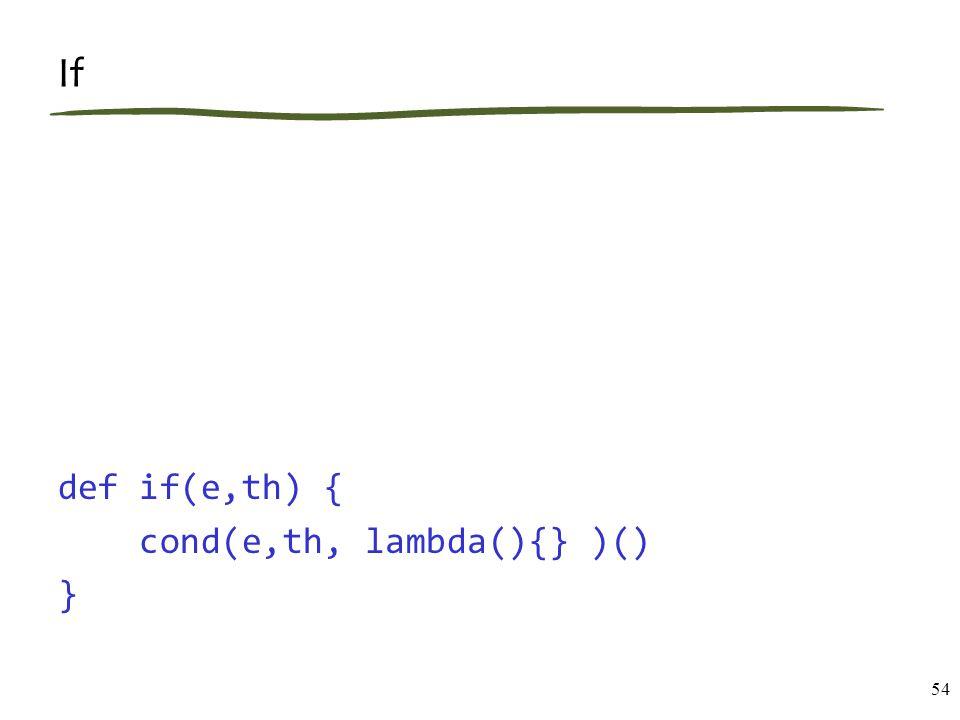 If def if(e,th) { cond(e,th, lambda(){} )() } 54
