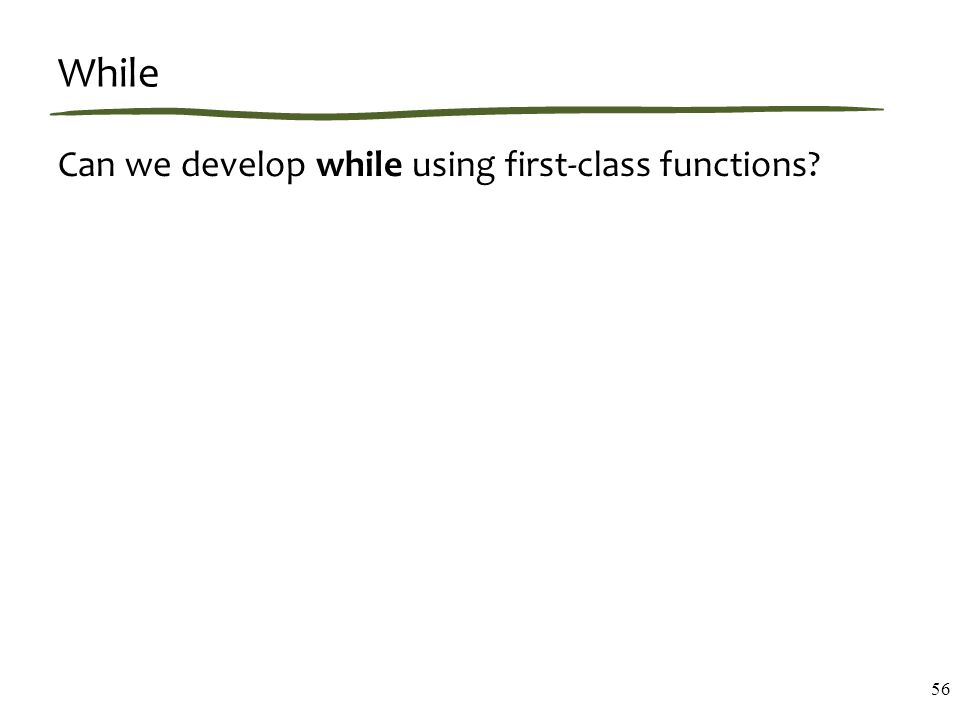 While Can we develop while using first-class functions 56