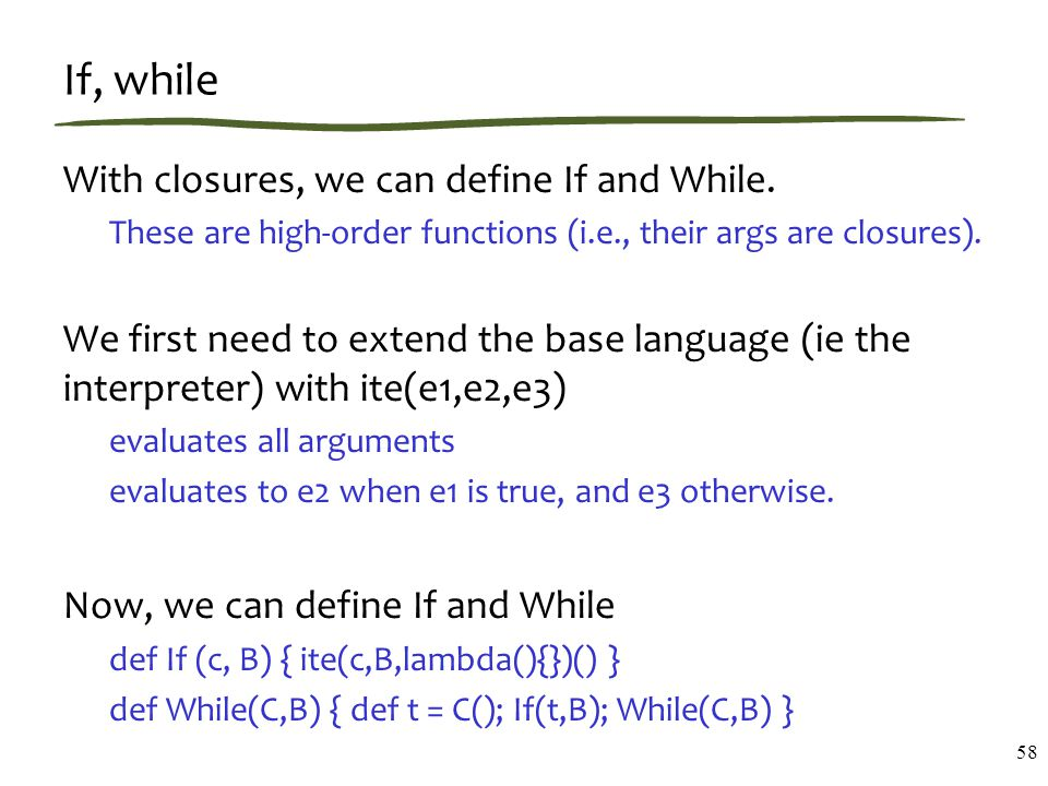 If, while With closures, we can define If and While.