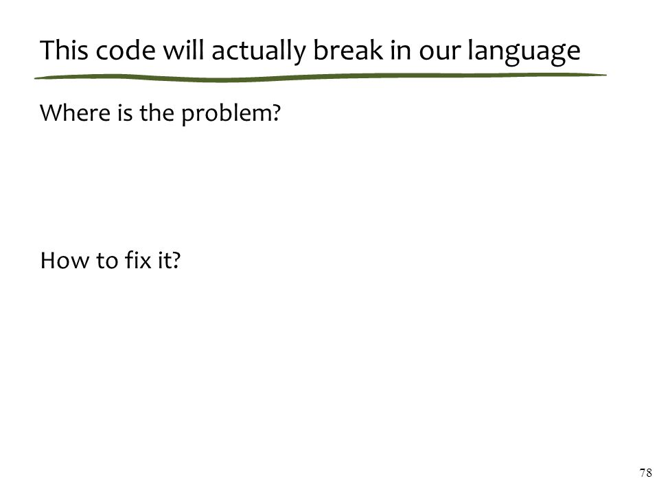 This code will actually break in our language Where is the problem How to fix it 78