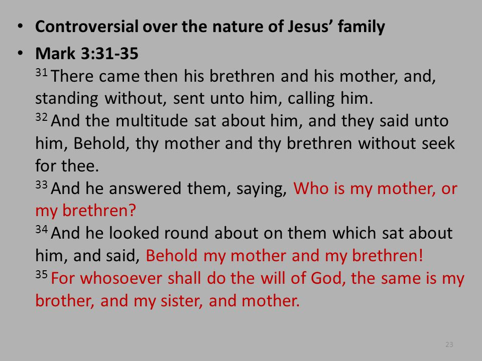 Controversial over the nature of Jesus' family Mark 3:31-35 31 There came then his brethren and his mother, and, standing without, sent unto him, calling him.