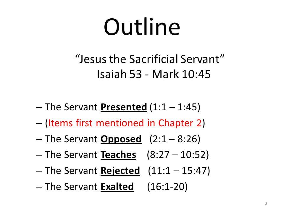 Mark: Jesus the Sacrificial Servant – The Servant Presented (1:1 – 1:45) – The Servant Opposed (2:1 – 8:26) 4