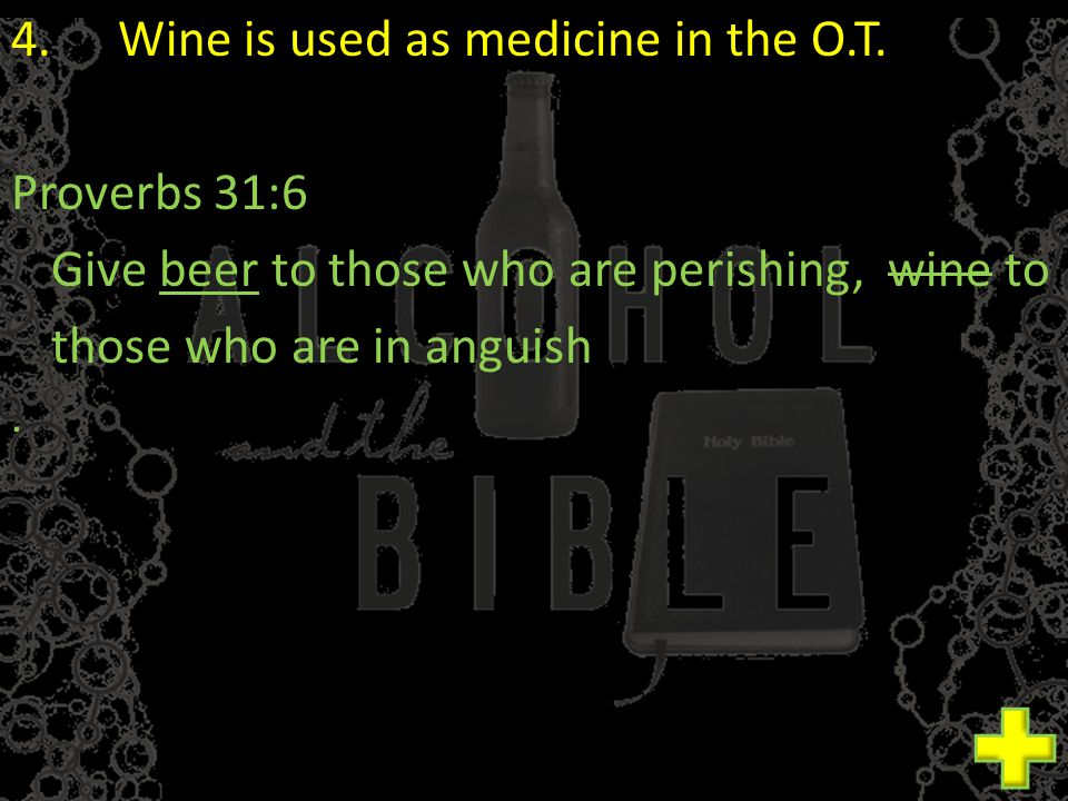4.Wine is used as medicine in the O.T.