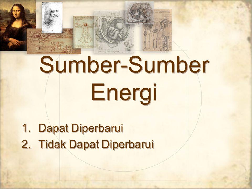 Sumber-Sumber Energi 1.Dapat Diperbarui 2.Tidak Dapat Diperbarui 1.Dapat Diperbarui 2.Tidak Dapat Diperbarui