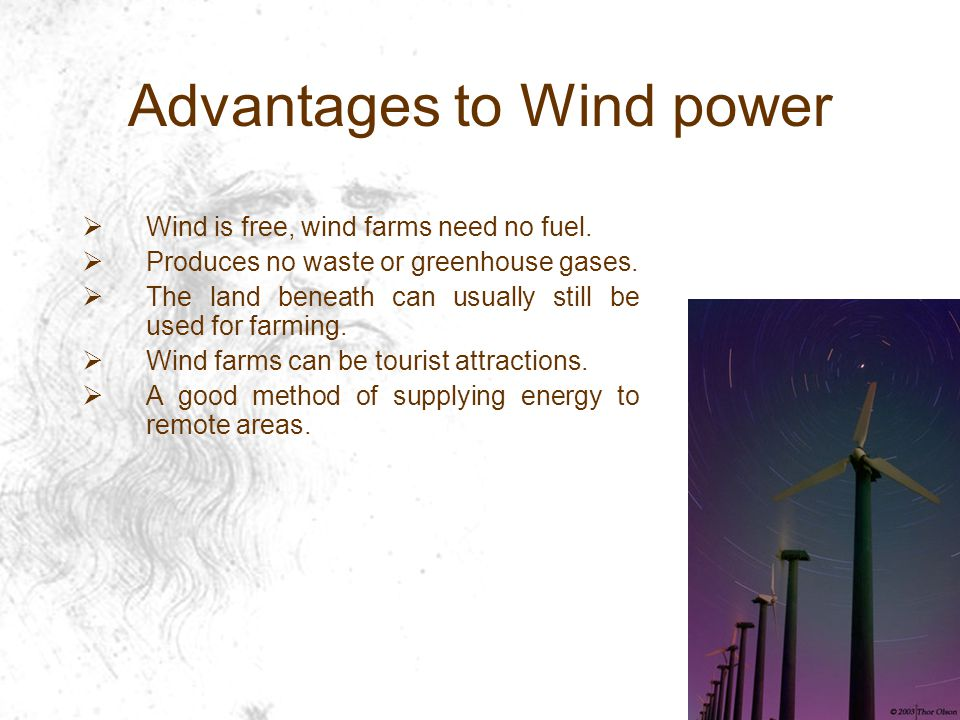 Advantages to Wind power  Wind is free, wind farms need no fuel.
