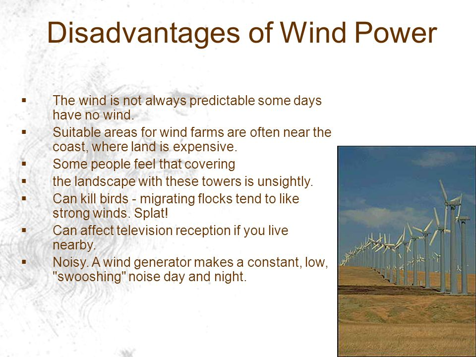 Disadvantages of Wind Power  The wind is not always predictable some days have no wind.