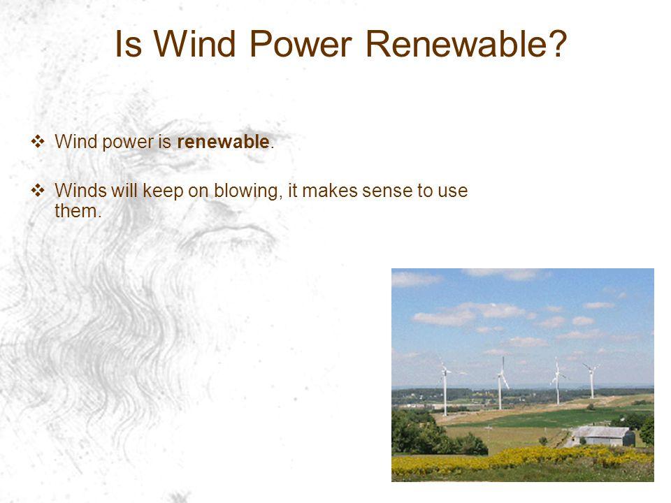 Is Wind Power Renewable. Wind power is renewable.