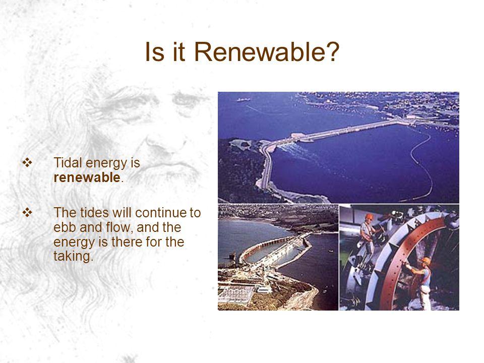  Tidal energy is renewable.