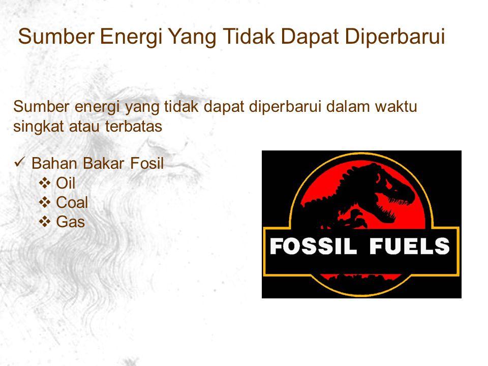 Sumber Energi Yang Tidak Dapat Diperbarui Sumber energi yang tidak dapat diperbarui dalam waktu singkat atau terbatas Bahan Bakar Fosil  Oil  Coal  Gas