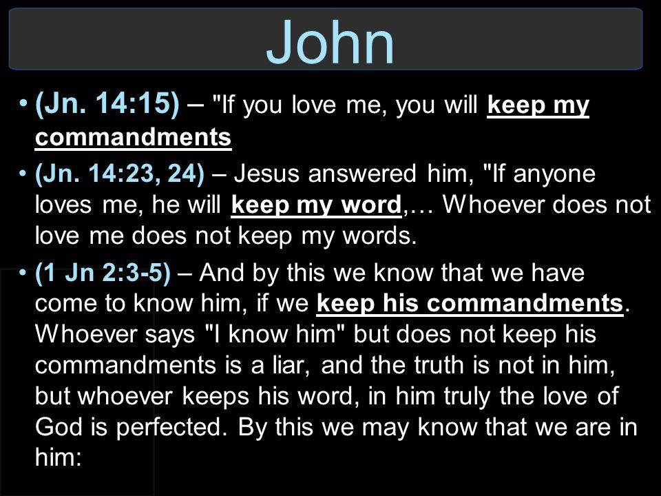 John (Jn. 14:15) –