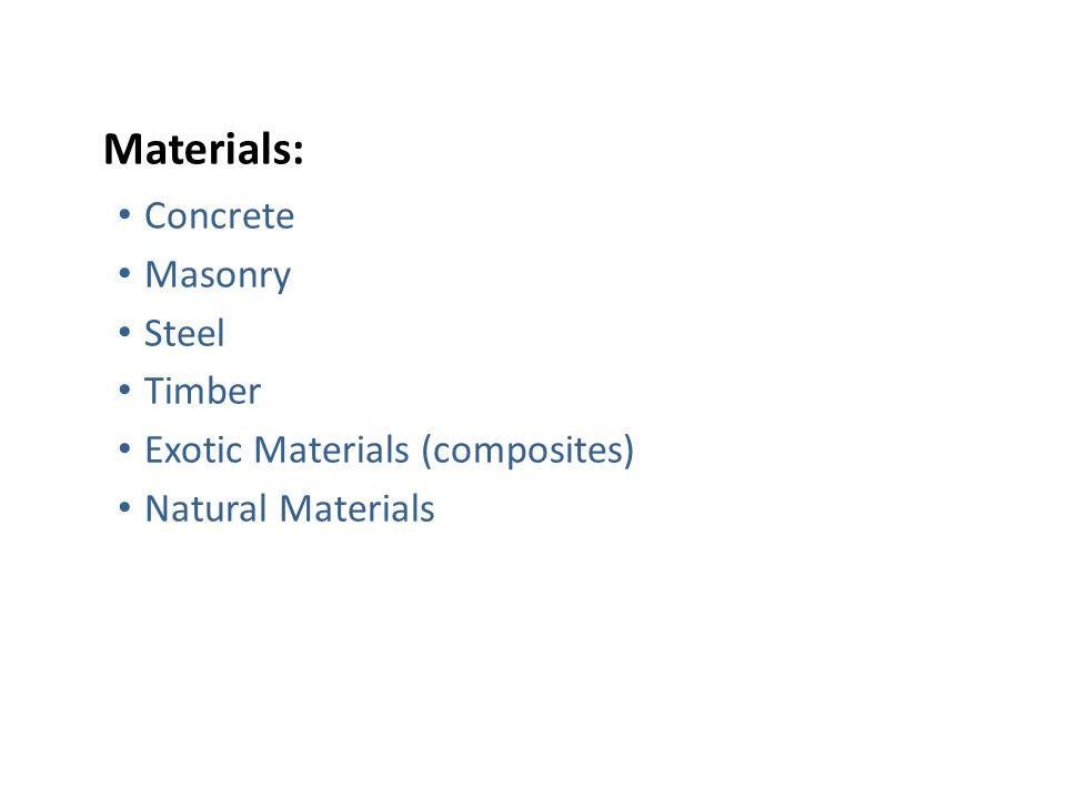 Materials: Concrete Masonry Steel Timber Exotic Materials (composites) Natural Materials
