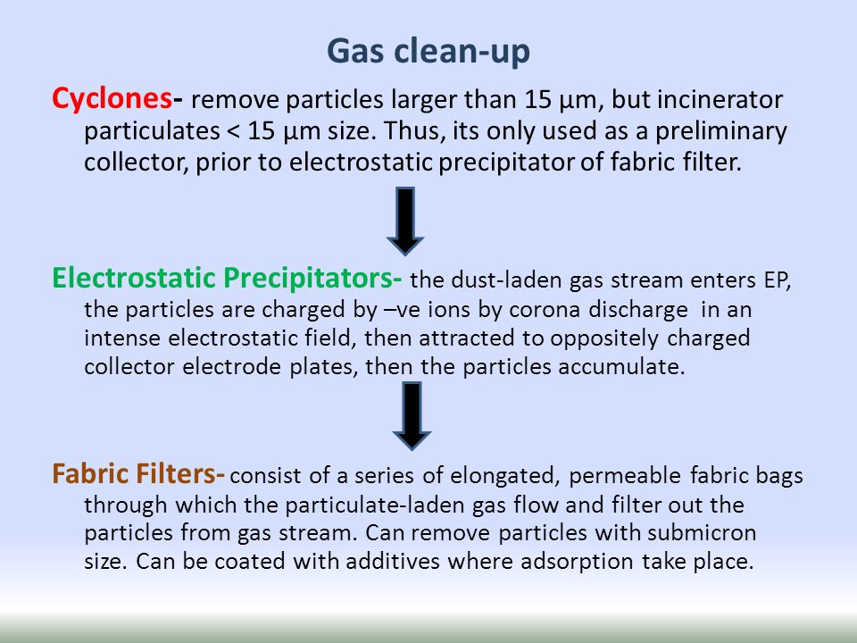 Cyclones- remove particles larger than 15 µm, but incinerator particulates < 15 µm size.