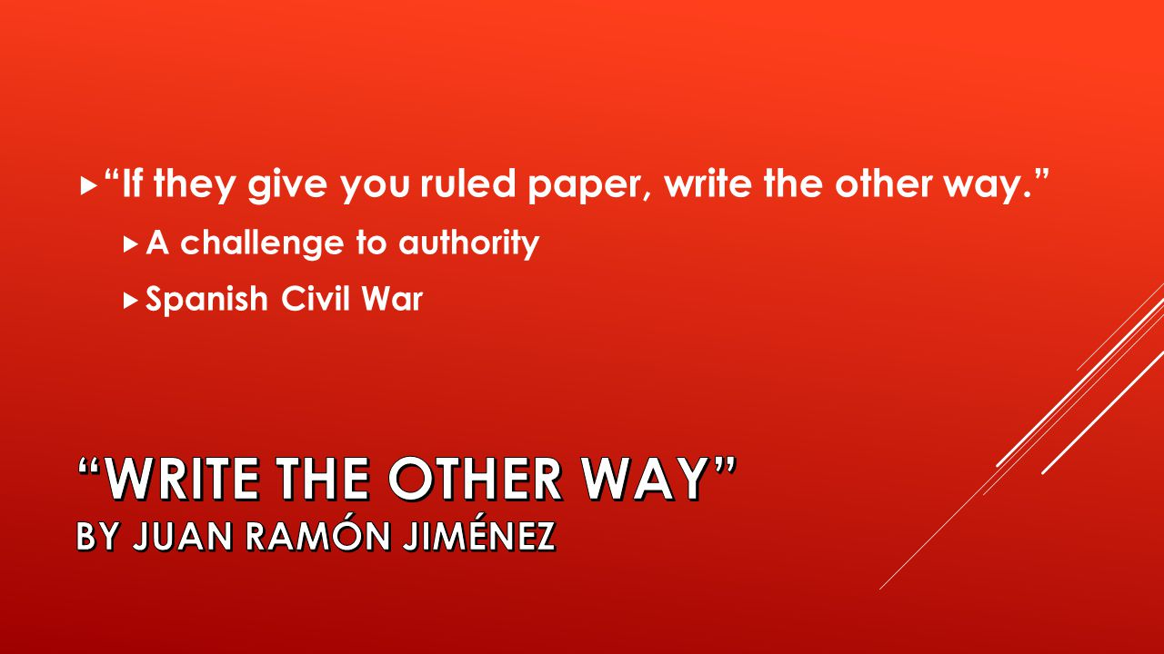  If they give you ruled paper, write the other way.  A challenge to authority  Spanish Civil War