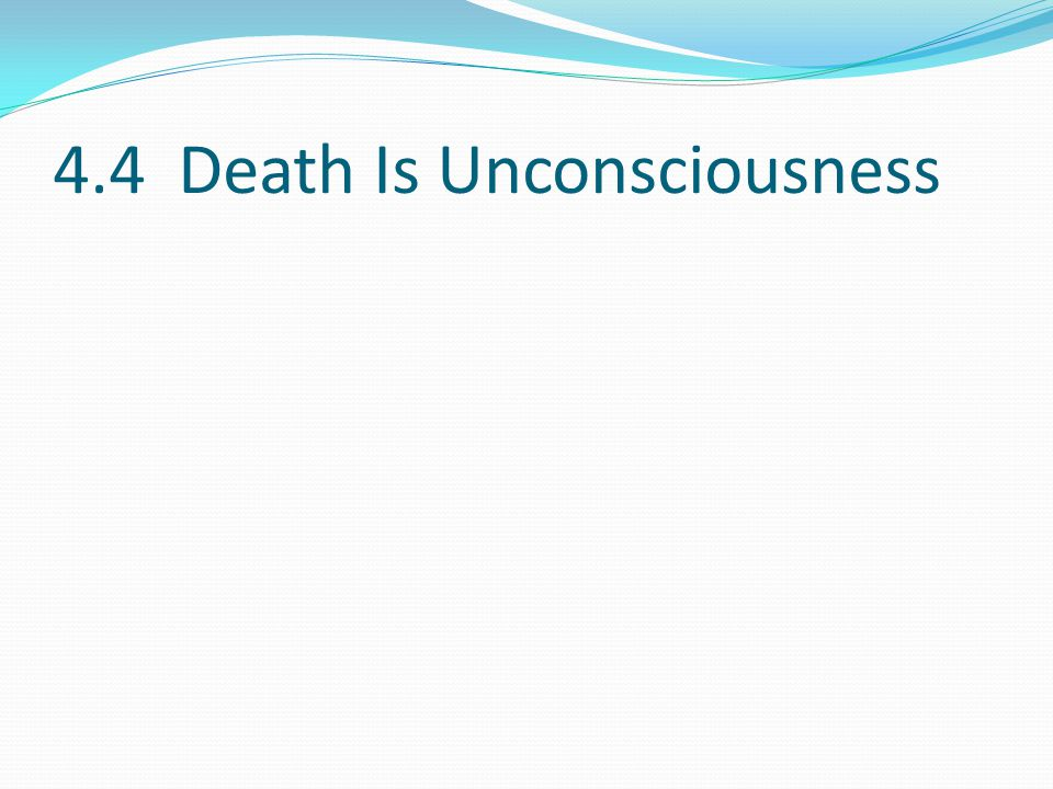 4.4 Death Is Unconsciousness