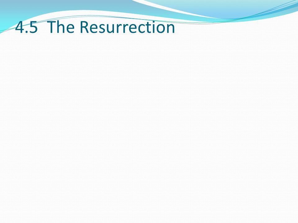 4.5 The Resurrection