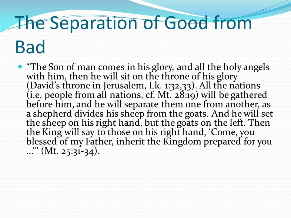"""The Separation of Good from Bad """"The Son of man comes in his glory, and all the holy angels with him, then he will sit on the throne of his glory (Dav"""