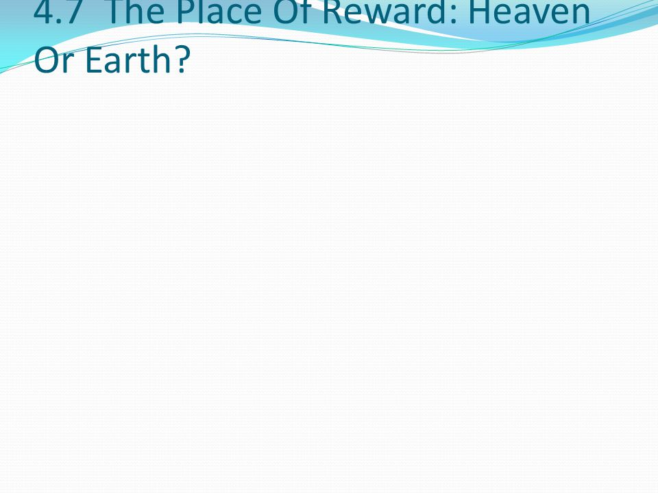 4.7 The Place Of Reward: Heaven Or Earth?