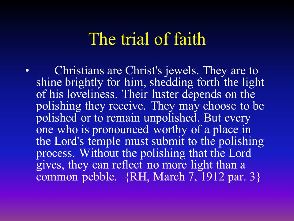 The trial of faith Christians are Christ s jewels.