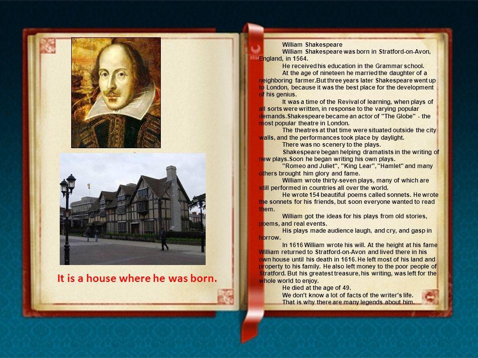 William Shakespeare William Shakespeare was born in Stratford-on-Avon, England, in 1564.