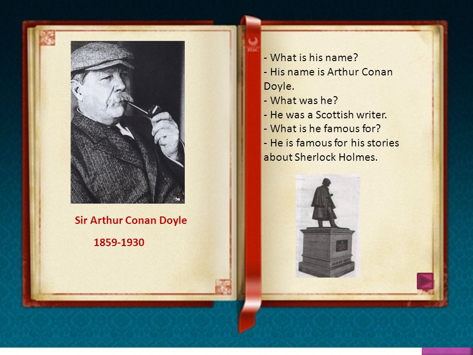 Sir Arthur Conan Doyle - What is his name. - His name is Arthur Conan Doyle.