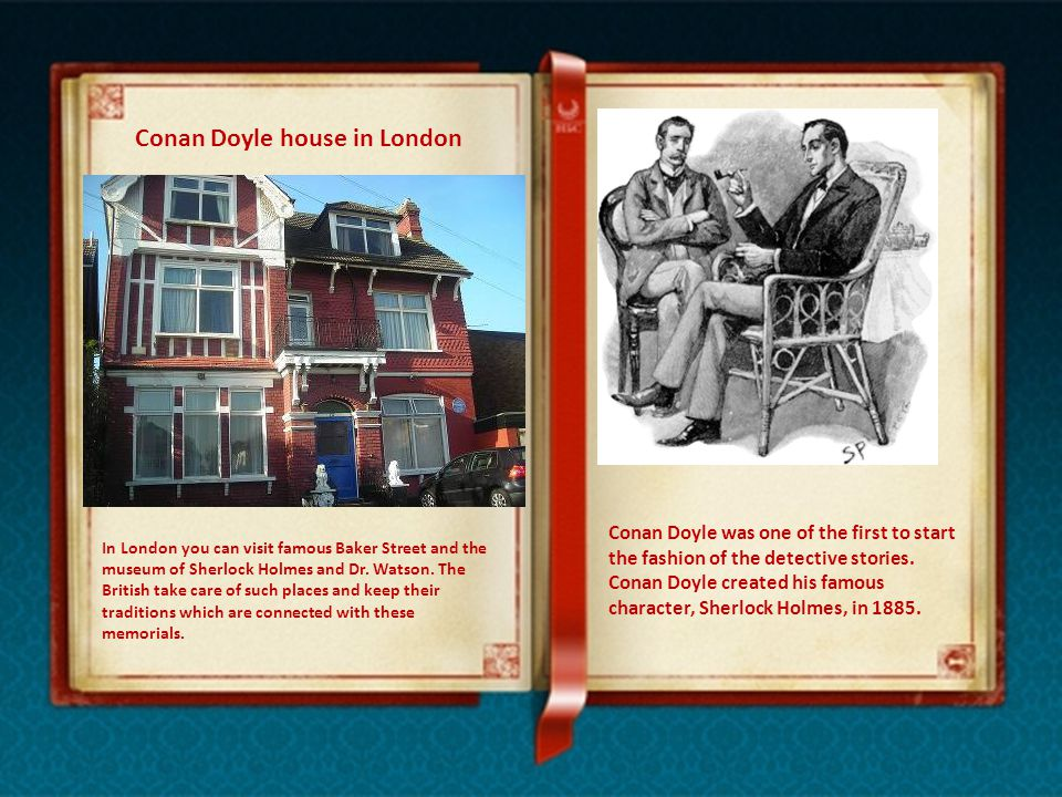 Conan Doyle house in London In London you can visit famous Baker Street and the museum of Sherlock Holmes and Dr.