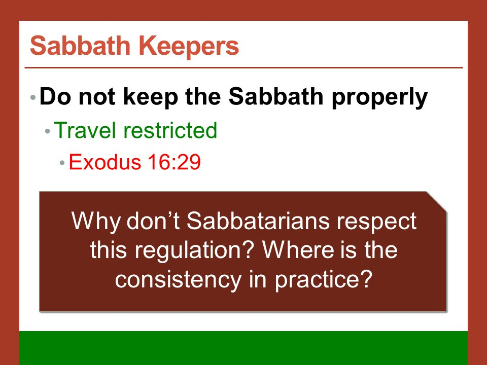 Sabbath Keepers Do not keep the Sabbath properly Travel restricted Exodus 16:29 Why don't Sabbatarians respect this regulation.
