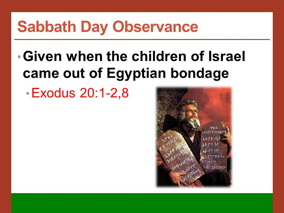 Sabbath Day Observance Purpose of the Sabbath Given to the Jews as a memorial of their deliverance from Egyptian bondage Deuteronomy 5:15
