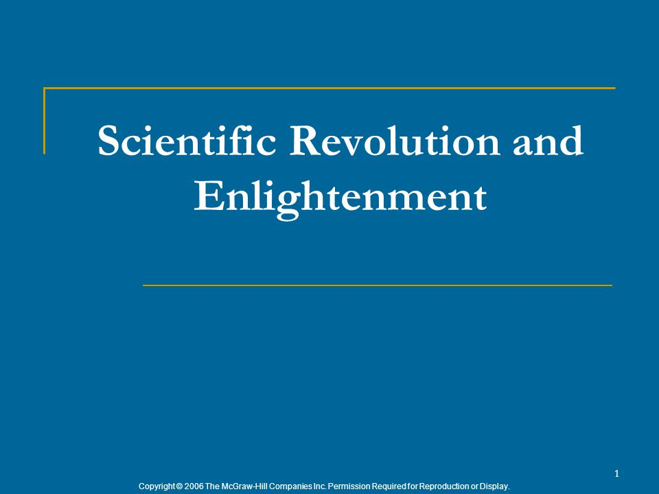 Copyright © 2006 The McGraw-Hill Companies Inc. Permission Required for Reproduction or Display. 1 Scientific Revolution and Enlightenment